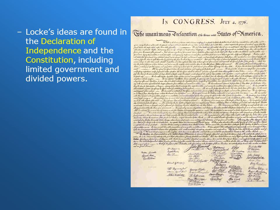 Locke's ideas are found in the Declaration of Independence and the Constitution, including limited government and divided powers.