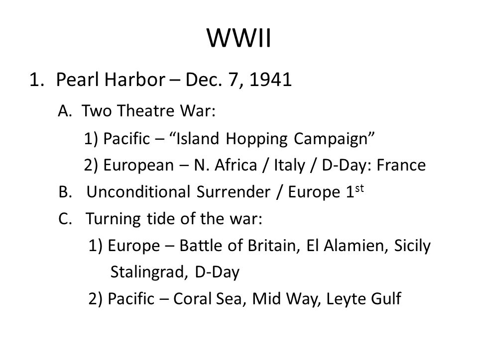 WWII Pearl Harbor – Dec. 7, 1941 A. Two Theatre War: