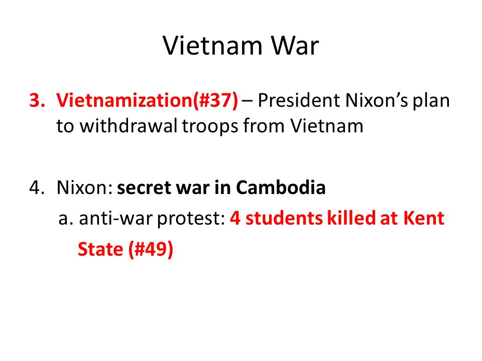 Vietnam War Vietnamization(#37) – President Nixon's plan to withdrawal troops from Vietnam. Nixon: secret war in Cambodia.