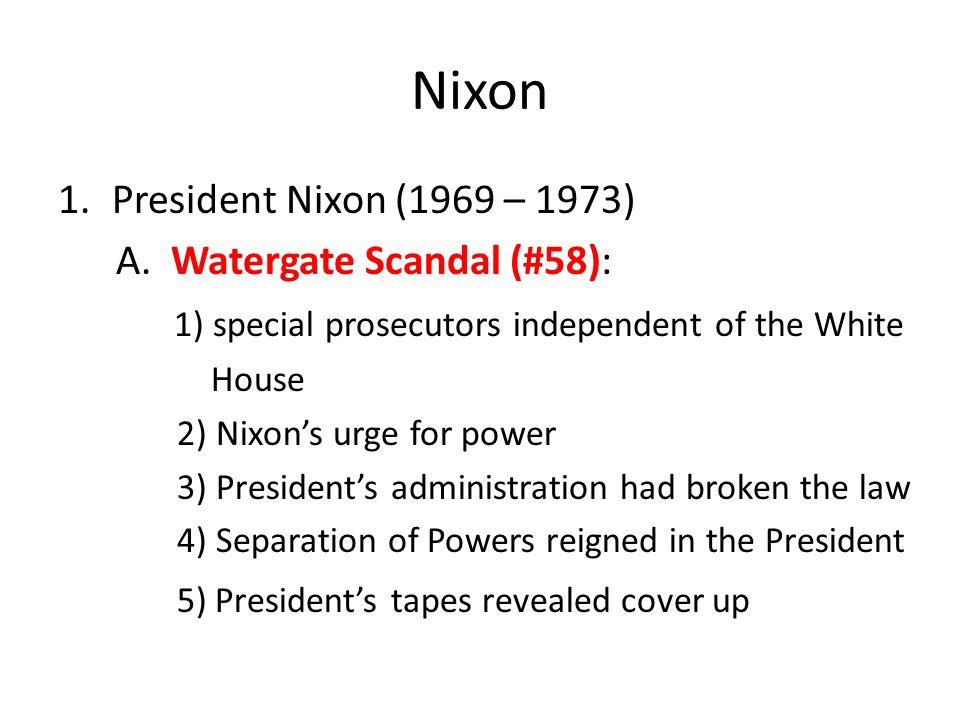 Nixon President Nixon (1969 – 1973) A. Watergate Scandal (#58):