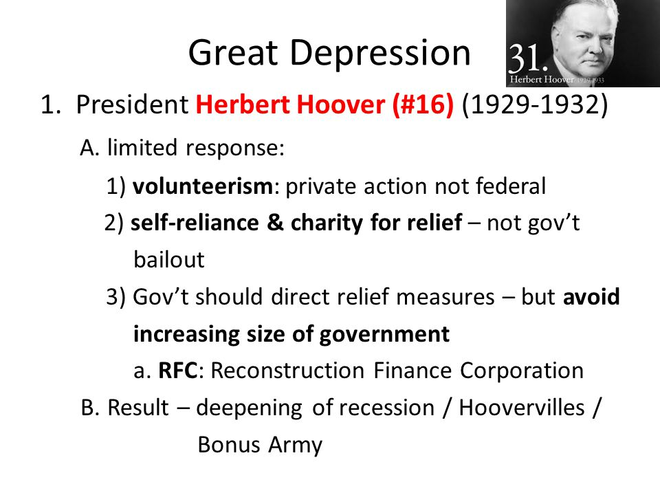 Great Depression 1. President Herbert Hoover (#16) (1929-1932)