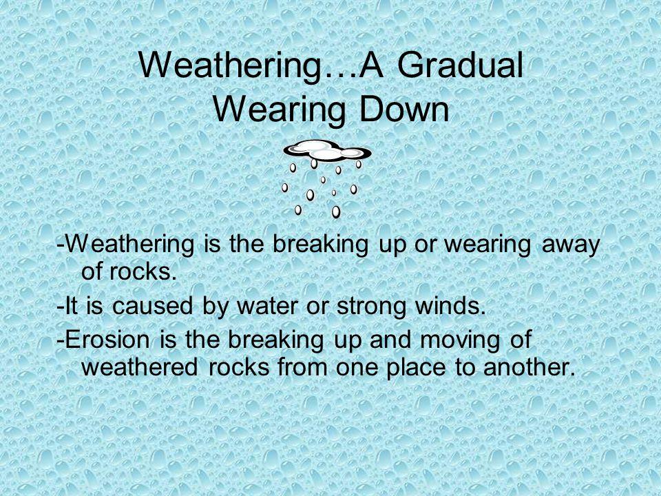 Weathering…A Gradual Wearing Down