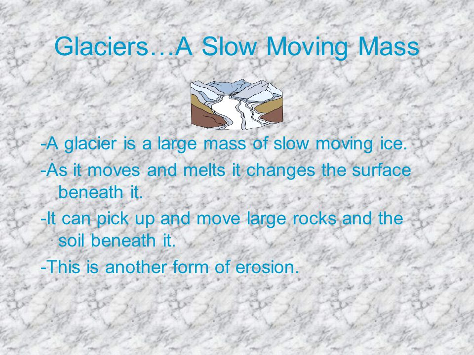 Glaciers…A Slow Moving Mass