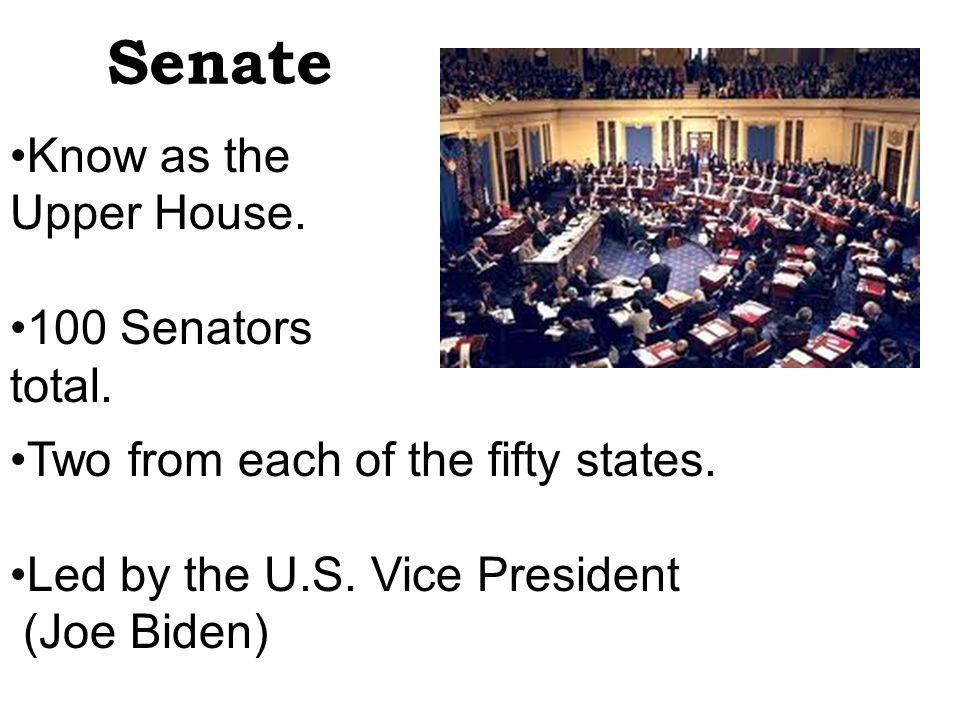 Senate Know as the Upper House. 100 Senators total.