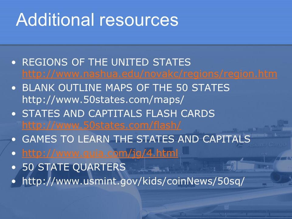 Additional resources REGIONS OF THE UNITED STATES http://www.nashua.edu/novakc/regions/region.htm.