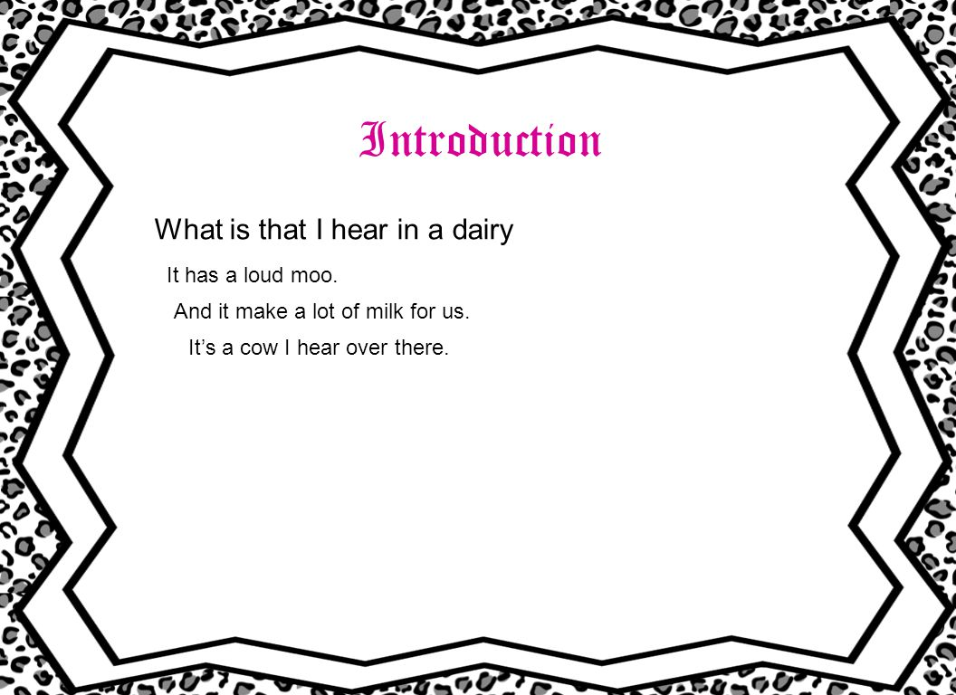 Introduction What is that I hear in a dairy It has a loud moo.