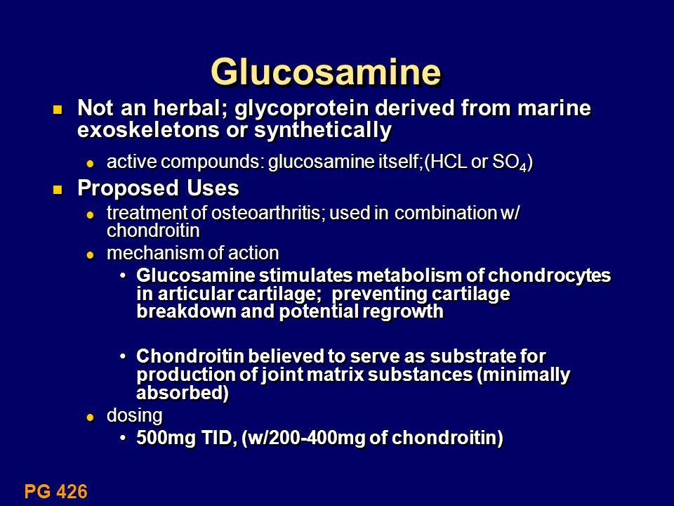 Glucosamine Not an herbal; glycoprotein derived from marine exoskeletons or synthetically. active compounds: glucosamine itself;(HCL or SO4)