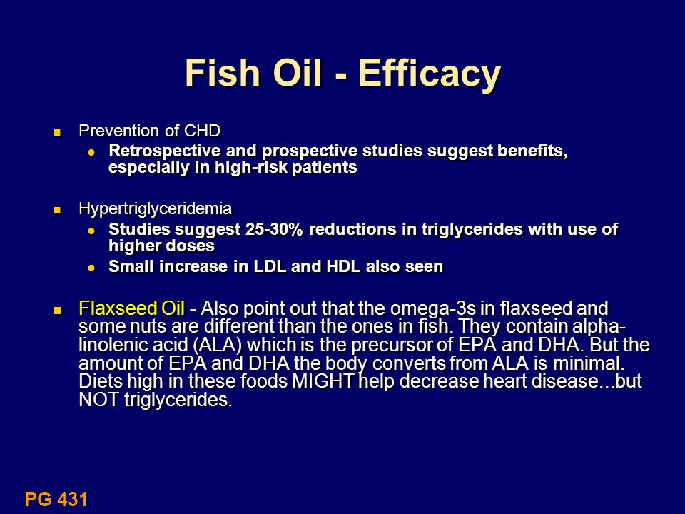 Fish Oil - EfficacyPrevention of CHD. Retrospective and prospective studies suggest benefits, especially in high-risk patients.
