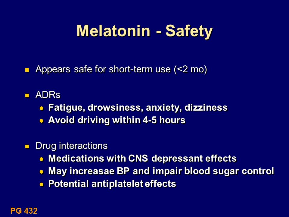 Melatonin - Safety Appears safe for short-term use (<2 mo) ADRs
