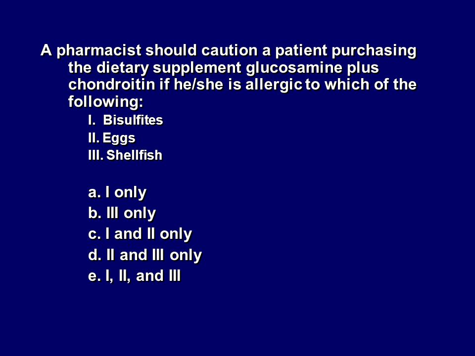 A pharmacist should caution a patient purchasing the dietary supplement glucosamine plus chondroitin if he/she is allergic to which of the following: