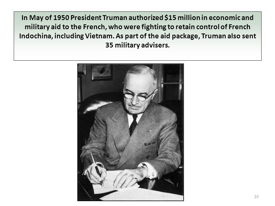 In May of 1950 President Truman authorized $15 million in economic and military aid to the French, who were fighting to retain control of French Indochina, including Vietnam.