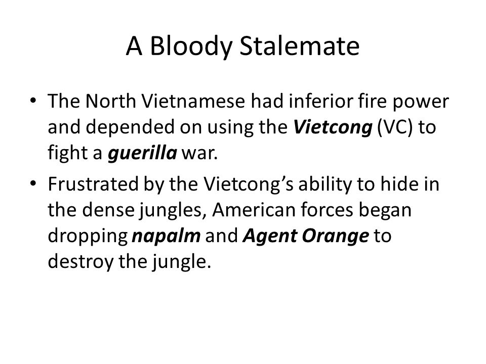A Bloody Stalemate The North Vietnamese had inferior fire power and depended on using the Vietcong (VC) to fight a guerilla war.