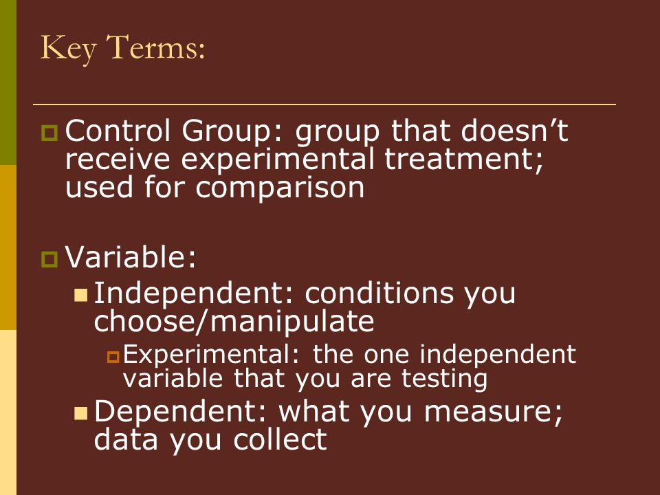 Key Terms: Control Group: group that doesn't receive experimental treatment; used for comparison. Variable: