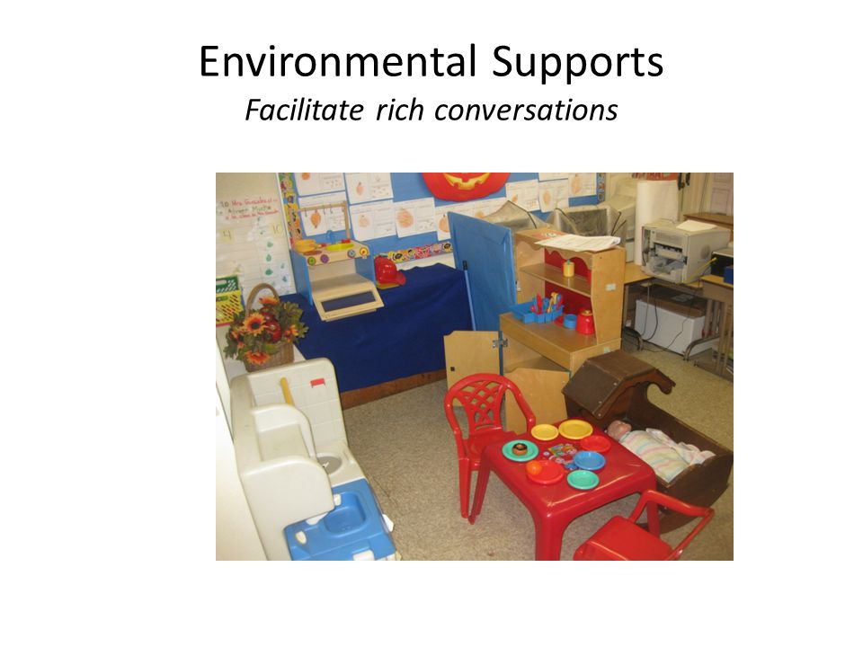 Environmental Supports Facilitate rich conversations