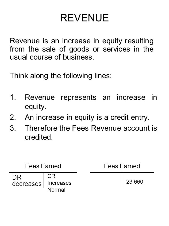 REVENUE Revenue is an increase in equity resulting from the sale of goods or services in the usual course of business.