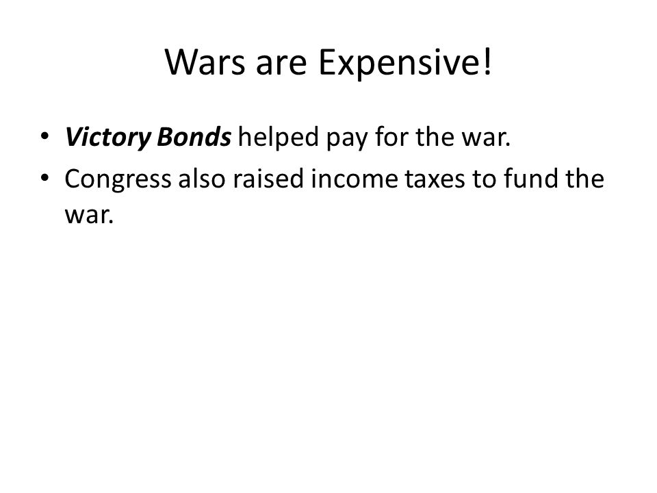 Wars are Expensive! Victory Bonds helped pay for the war.
