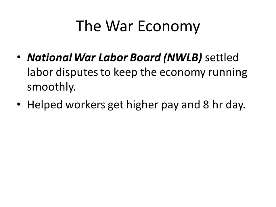 The War Economy National War Labor Board (NWLB) settled labor disputes to keep the economy running smoothly.