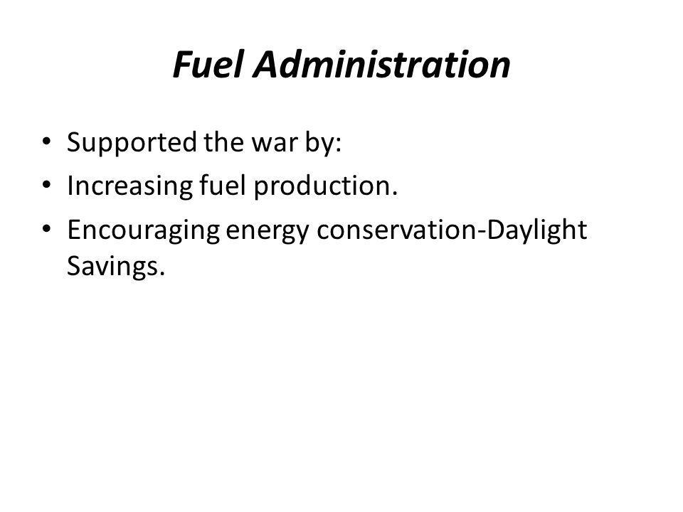 Fuel Administration Supported the war by: Increasing fuel production.