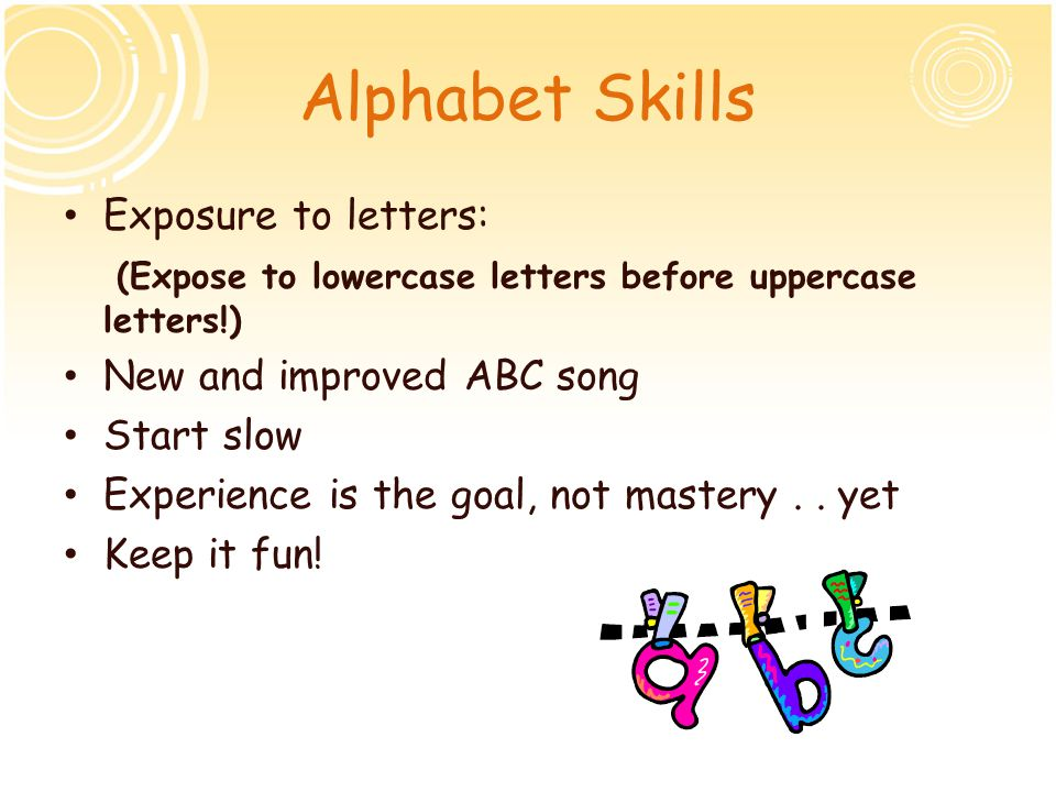 Alphabet Skills Exposure to letters: