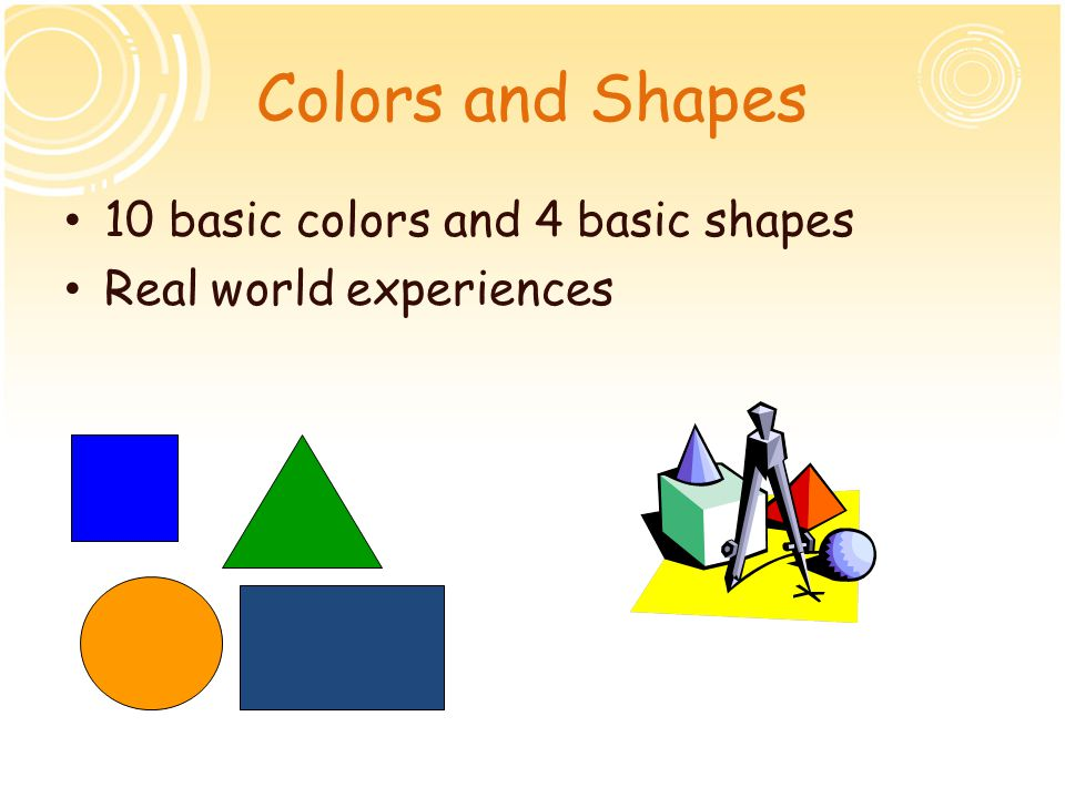 Colors and Shapes 10 basic colors and 4 basic shapes