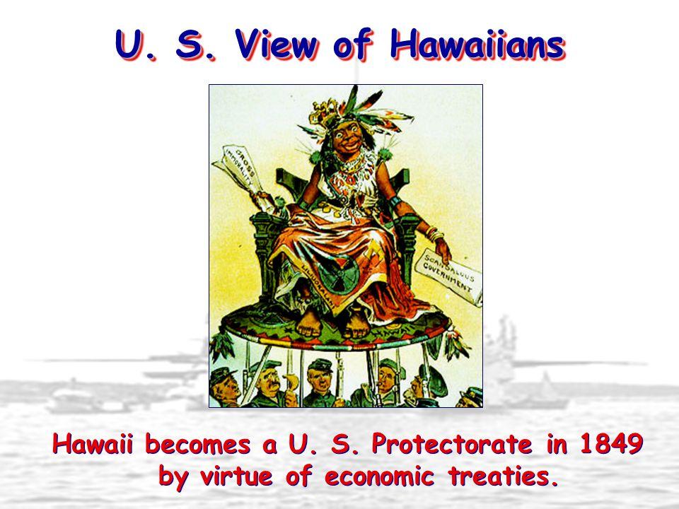 U. S. View of Hawaiians Hawaii becomes a U. S.