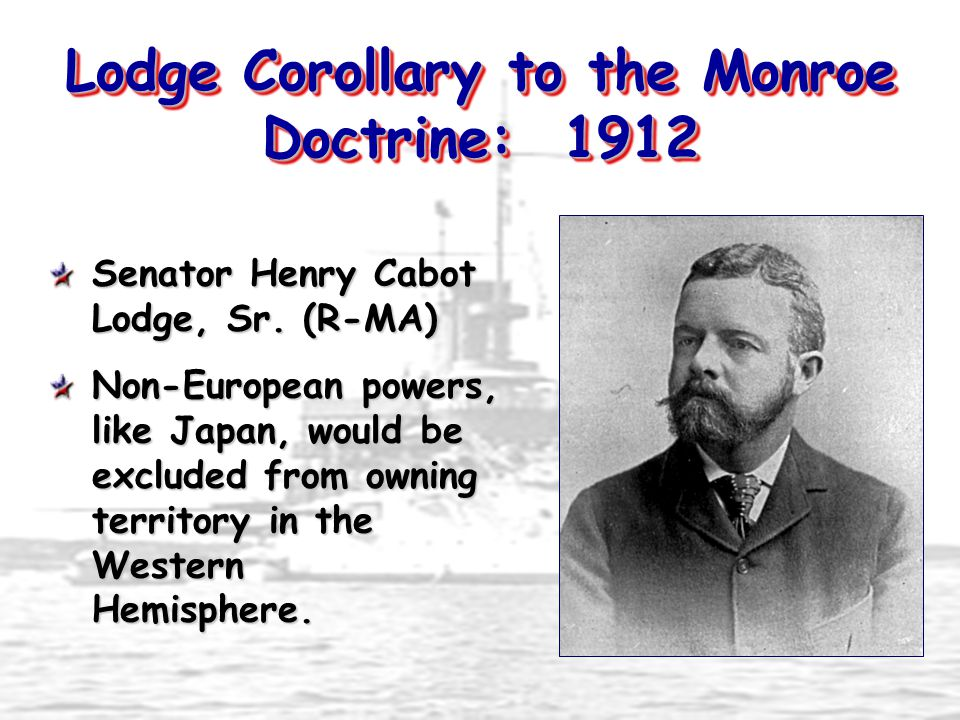 Lodge Corollary to the Monroe Doctrine: 1912