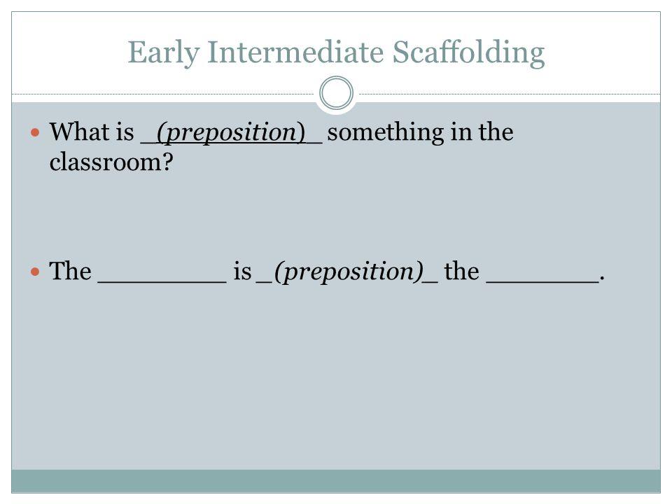 Early Intermediate Scaffolding