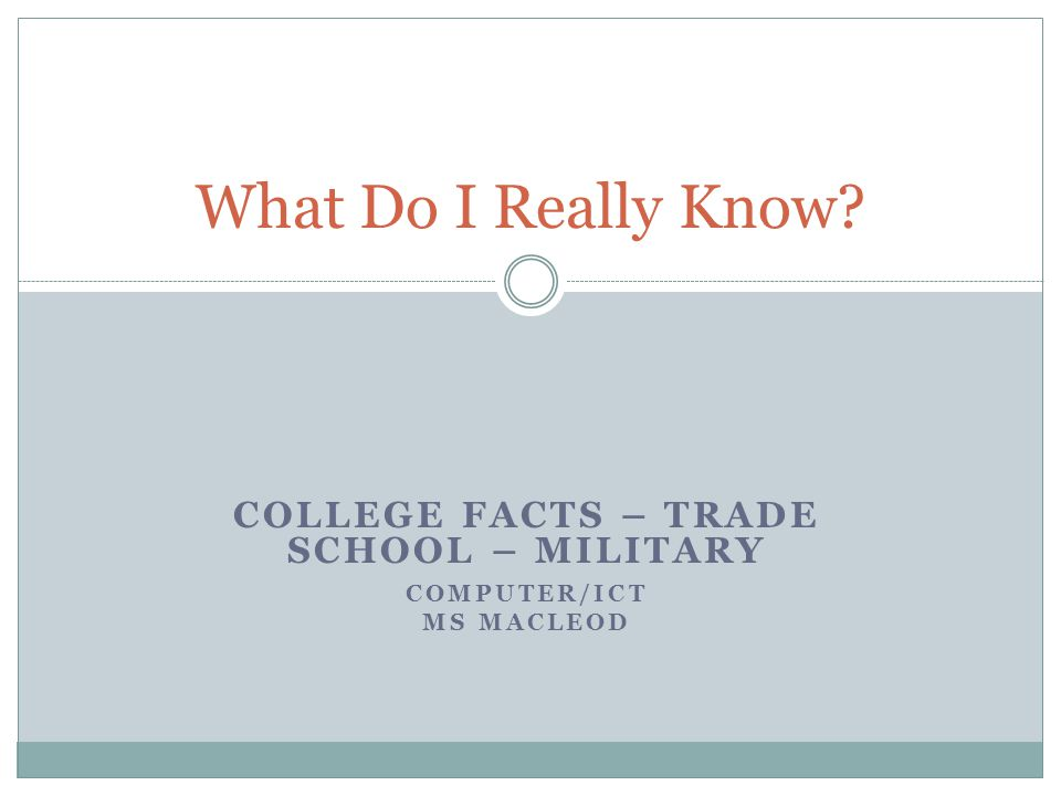 College Facts – Trade School – Military Computer/ICT Ms MacLeod
