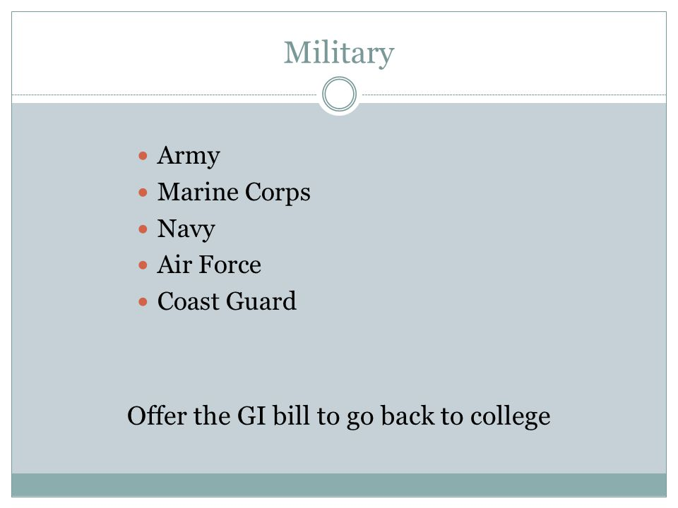 Offer the GI bill to go back to college