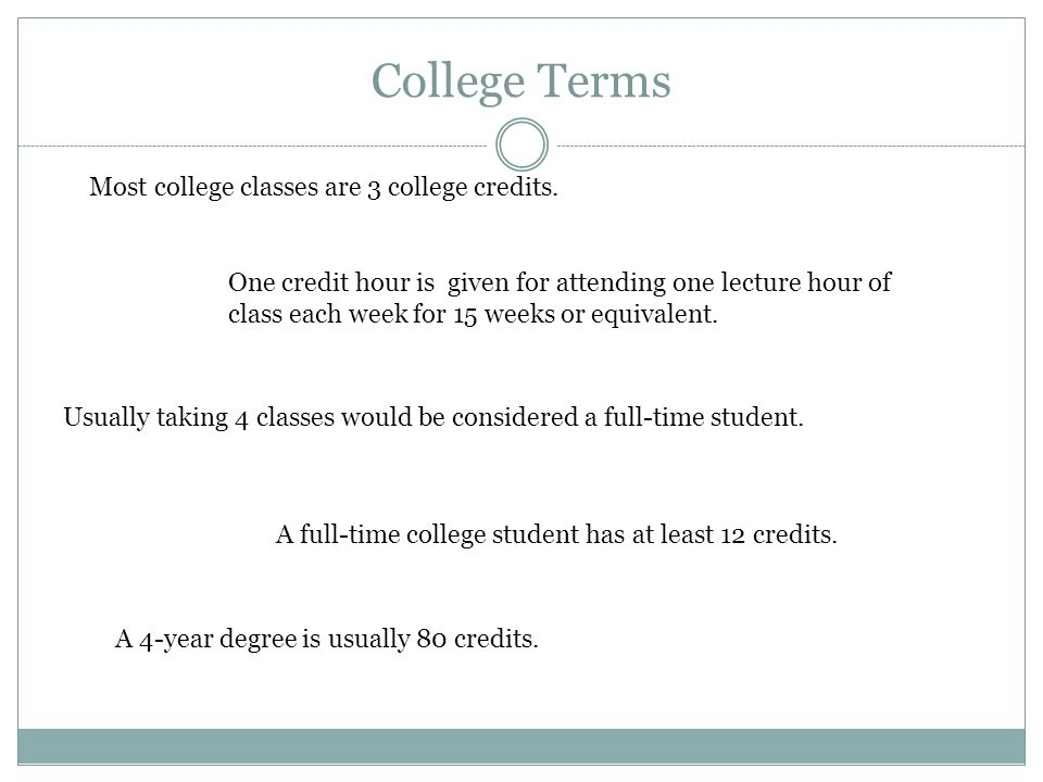 College Terms Most college classes are 3 college credits.