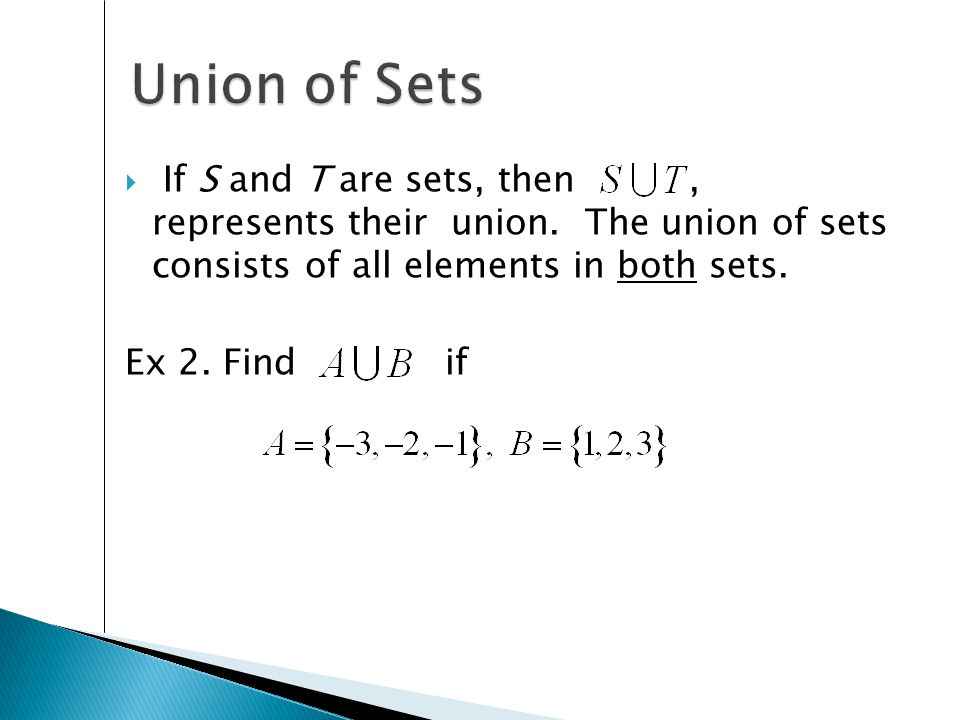 Union of Sets If S and T are sets, then , represents their union. The union of sets consists of all elements in both sets.