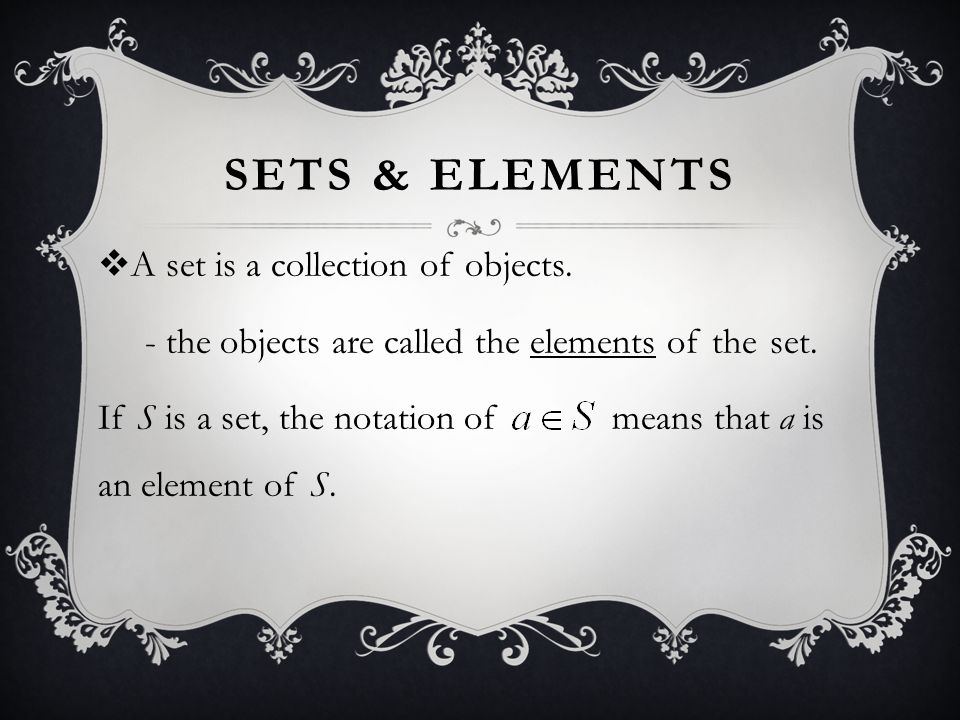 Sets & Elements A set is a collection of objects.