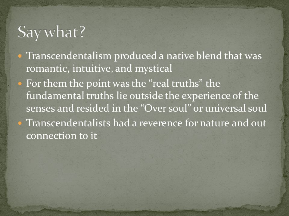Say what Transcendentalism produced a native blend that was romantic, intuitive, and mystical.