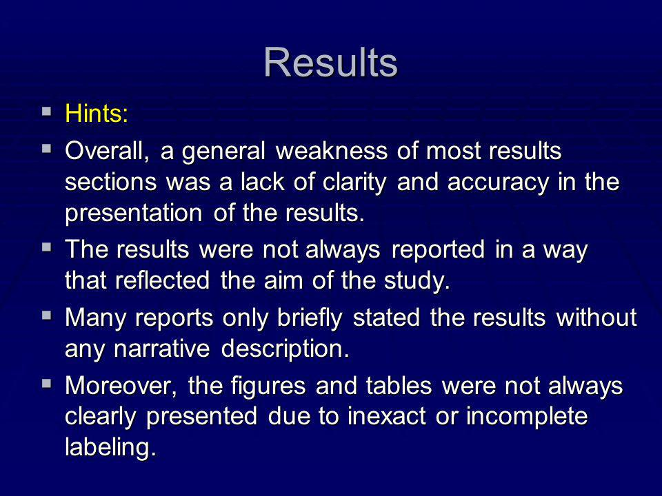 Results Hints: Overall, a general weakness of most results sections was a lack of clarity and accuracy in the presentation of the results.
