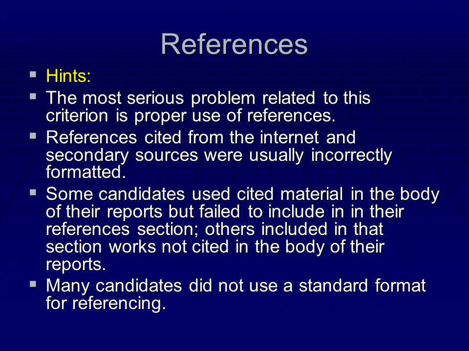 References Hints: The most serious problem related to this criterion is proper use of references.