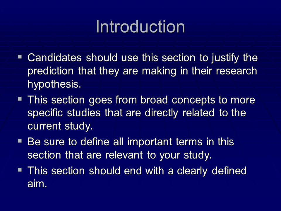 Introduction Candidates should use this section to justify the prediction that they are making in their research hypothesis.