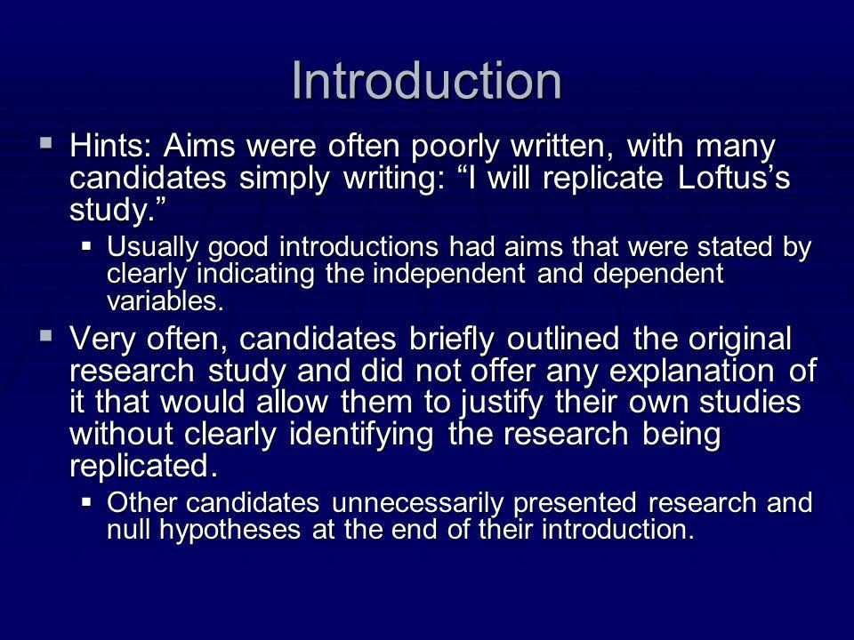 Introduction Hints: Aims were often poorly written, with many candidates simply writing: I will replicate Loftus's study.