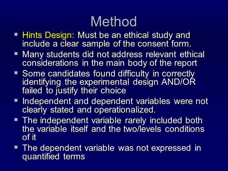 Method Hints Design: Must be an ethical study and include a clear sample of the consent form.