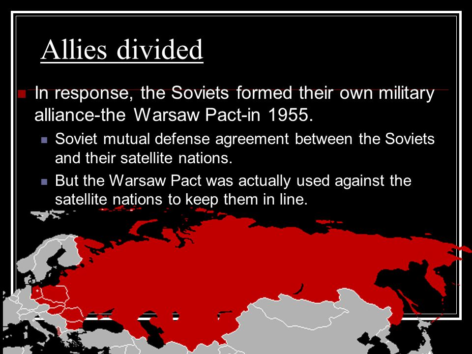 Allies divided In response, the Soviets formed their own military alliance-the Warsaw Pact-in 1955.