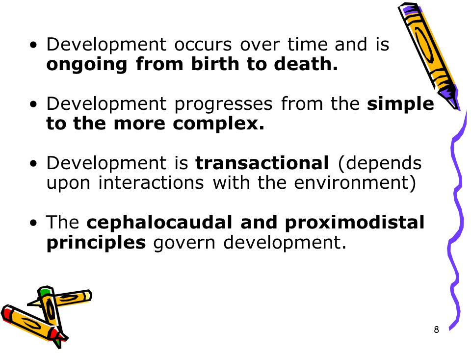 Development occurs over time and is ongoing from birth to death.