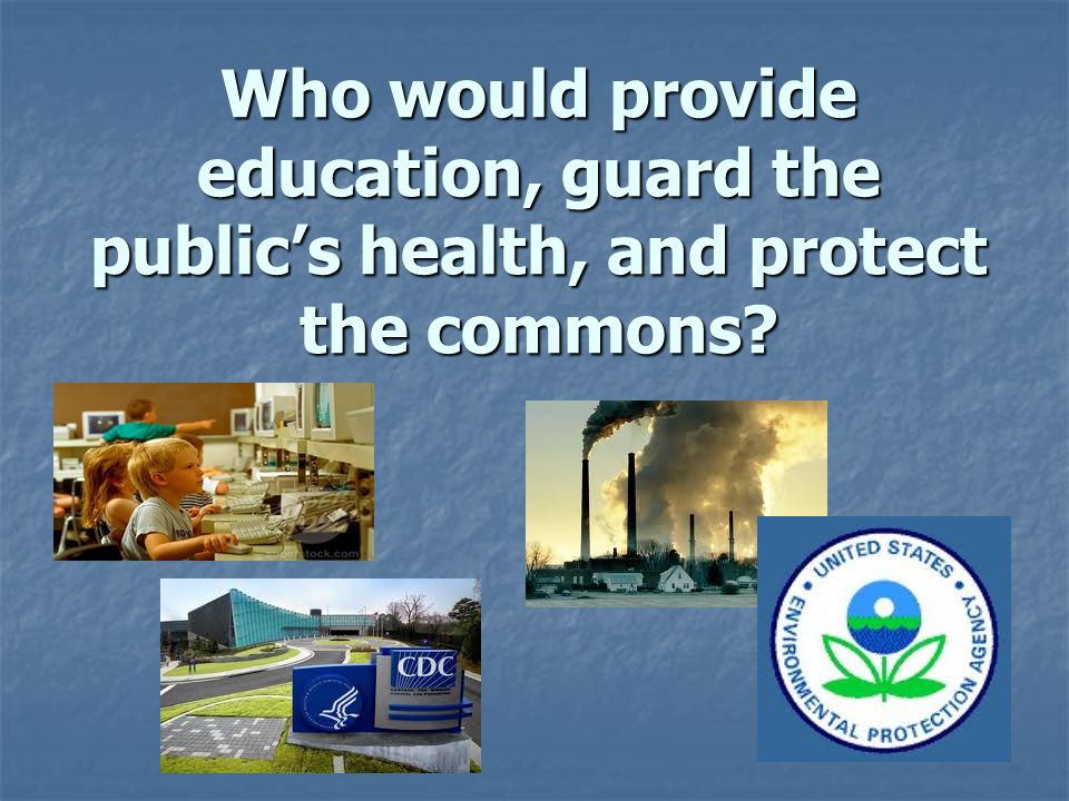 Who would provide education, guard the public's health, and protect the commons