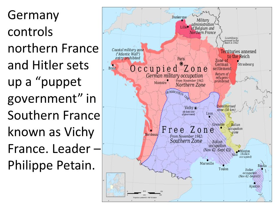 Germany controls northern France and Hitler sets up a puppet government in Southern France known as Vichy France.