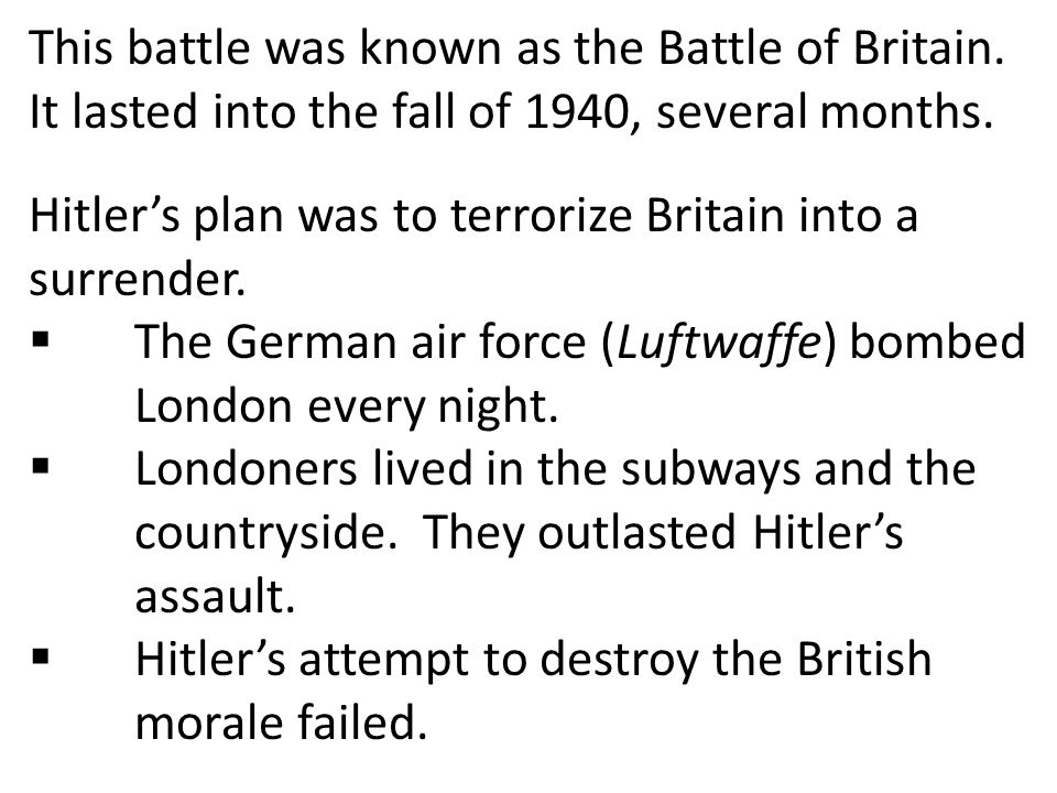 This battle was known as the Battle of Britain.