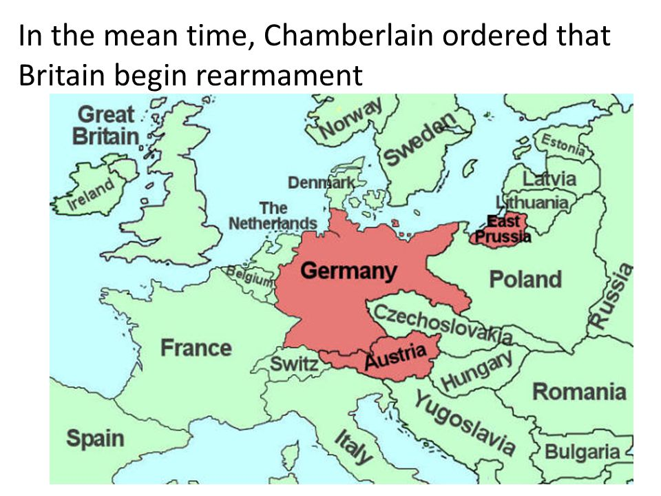 In the mean time, Chamberlain ordered that Britain begin rearmament