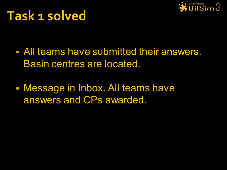 Task 1 solved All teams have submitted their answers. Basin centres are located. Message in Inbox. All teams have answers and CPs awarded.