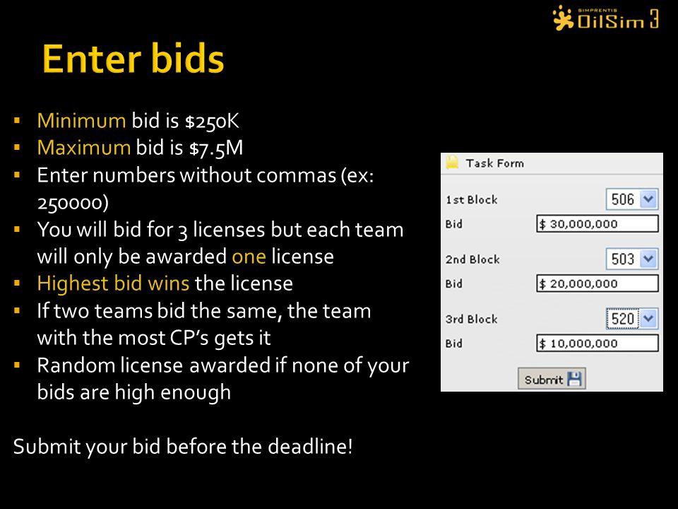 Enter bids Minimum bid is $250K Maximum bid is $7.5M