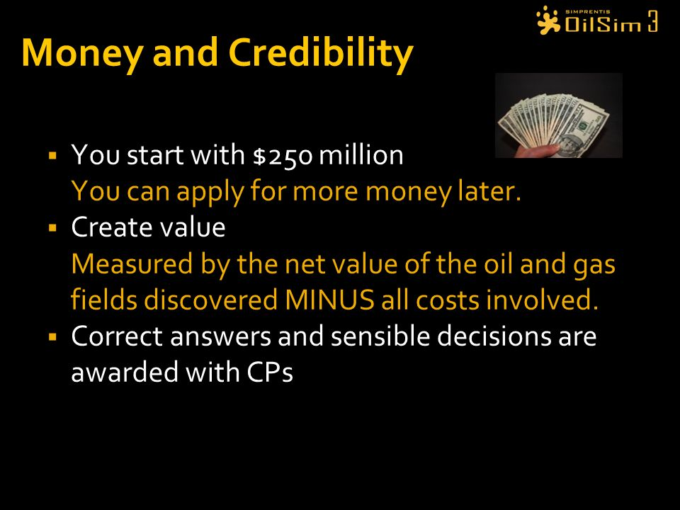 Money and Credibility You start with $250 million You can apply for more money later.