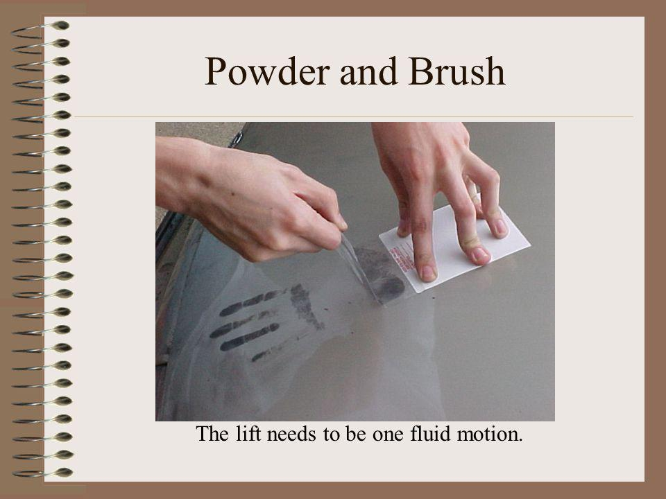 Powder and Brush The lift needs to be one fluid motion.