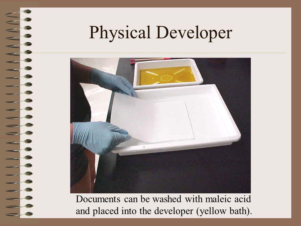 Physical Developer Documents can be washed with maleic acid and placed into the developer (yellow bath).
