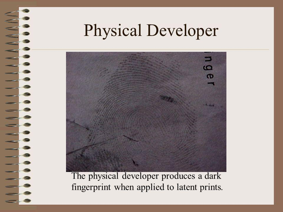 Physical Developer The physical developer produces a dark fingerprint when applied to latent prints.